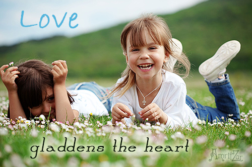 Love gladdens the heart