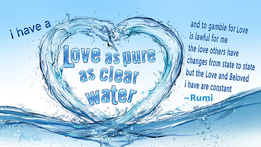 Love as pure as clear water - Rumi